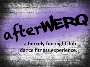 afterWERQ...the fiercely fun nightclub dance fitness experience